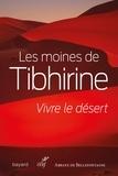 Moines de Tibhirine - Vivre le désert.