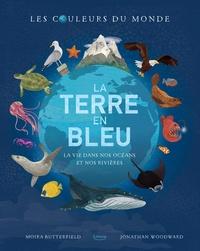 Moira Butterfield et Jonathan Woodward - La terre en bleu - La vie dans nos océans et nos rivières.
