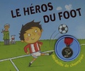 Moira Butterfield et Richard Watson - Le héros du foot.
