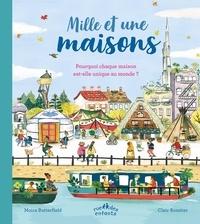 Moira Butterfield et Clair Rossiter - Mille et une maisons - Pourquoi chaque maison est-elle unique au monde ?.