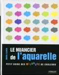 Moira Clinch - Le nuancier de l'aquarelle - Petit guide des mélanges de couleurs.