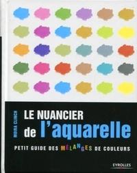 Moira Clinch - Le nuancier de l'aquarelle - Petit guide des mélanges de couleurs.