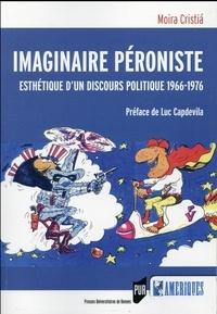 Moira Cristia - Imaginaire péroniste - Esthétique d'un discours politique (1966-1976).