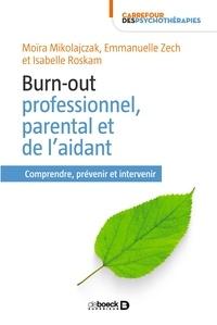 Moïra Mikolajczak et Isabelle Roskam - Burn-out professionnel parental et de l'aidant - Comprendre prévenir et intervenir.