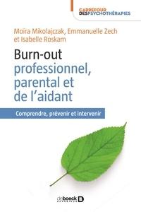 Moïra Mikolajczak et Emmanuelle Zech - Burn-out professionnel, parental et de l'aidant - Comprendre, prévenir et intervenir.