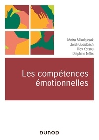 Téléchargements gratuits kindle books online Les compétences émotionnelles 9782100812875 par Moïra Mikolajczak, Jordi Quoidbach, Ilios Kotsou, Delphine Nelis  (French Edition)