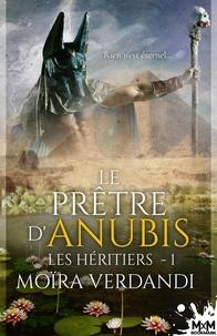 Moïra Verdandi - Le prêtre d'Anubis - Tome 1, Les Héritiers.