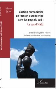 Laction humanitaire de lUnion européenne dans les pays du sud : le cas dHaïti - Essai danalyse de léchec de la reconstruction post-séisme.pdf