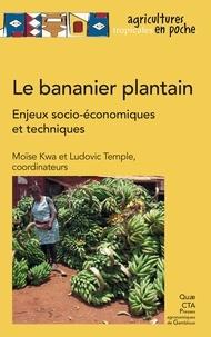 Moïse Kwa et Ludovic Temple - Le bananier plantain - Enjeux socio-économiques et techniques, expériences en Afrique intertropicale.