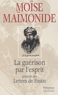 Moïse Maïmonide - La guérison par l'esprit - Précéde de Lettres de Fostat.