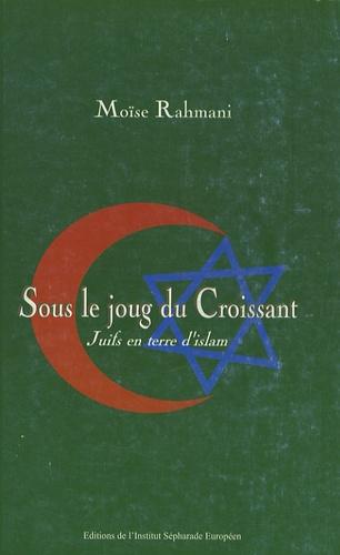 Moïse Rahmani - Sous le joug du Croissant - Juifs en terre d'islam.