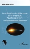 Moïse Samuel Lindjeck - Le ministère de délivrance au Cameroun - Quels repères ? Essai d'analyse exégétique et théologique.