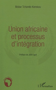 Moïse Tchando Kerekou - Union africaine et processus d'intégration.