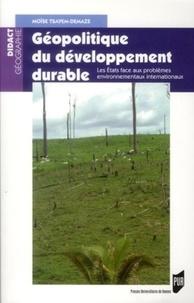Moïse Tsayem Demaze - Géopolitique du développement durable - Les Etats face aux problèmes environnementaux internationaux.