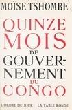 Moïse Tshombe - Quinze mois de gouvernement du Congo.