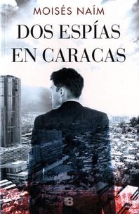 Moisés Naim - Dos espias en Caracas.
