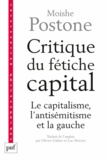 Moishe Postone - Critique du fétiche-capital - Le capitalisme, l'antisémitisme et la gauche.