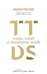Moishe Postone - Temps, travail et domination sociale - Une réinterprétation de la théorie critique de Marx.