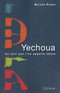 Moishe Rosen - Yechoua, ce juif que l'on appelle Jésus.