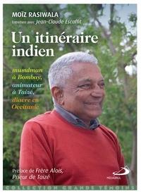 Moïz Rasiwala et Jean-Claude Escaffit - Un itinéraire indien - Musulman à Bombay, animateur à Taizé, diacre en Occitanie.