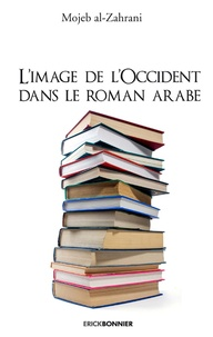 Mojeb Al-Zahrani - L'image de l'Occident dans le roman arabe.