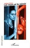 Mojgan Kahen - Les murs et le miroir.