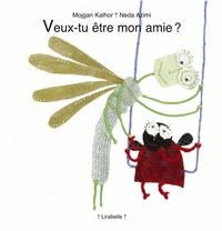 Mojgan Kalhor et Isabelle Ayme - Veux-tu être mon amie ?.