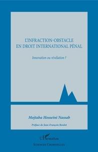 Mojtaba Hosseini Nassab - L'infraction-obstacle en droit international pénal - Innovation ou révélation ?.