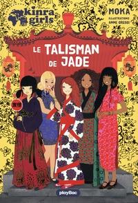 Moka et Anne Cresci - Kinra Girls  : Le talisman de Jade.
