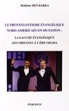 Mokhtar Ben Barka - Le protestantisme évangélique nord-américain en mutation - La gauche évangélique des origines à l'ère Obama.