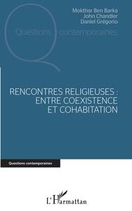 Mokhtar Ben Barka et John Chandler - Rencontres religieuses : entre coexistence et cohabitation.