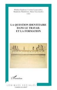 Mokhtar Kaddouri et Corinne Lespessailles - La question identitaire dans le travail et la formation - Contributions de la recherche, état des pratiques et étude bibliographique.