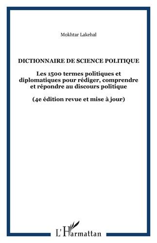Mokhtar Lakehal - Dictionnaire de science politique - Les 1500 termes politiques et diplomatiques pour rédiger, comprendre et répondre au discours politique.