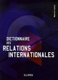Mokhtar Lakehal - Dictionnaire des relations internationales - L'outil indispensable pour comprendre la nature et les enjeux des liens entre les nations.