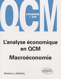 Mokhtar Lakehal - L'analyse économique en QCM - Macroéconomie.