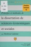 Mokhtar Lakehal et Pascal Gauchon - Principes et méthodes de la dissertation de sciences économiques et sociales.