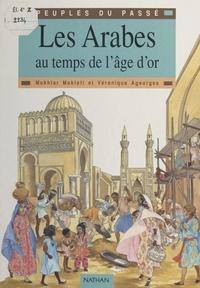 Mokhtar Moktefi et Véronique Ageorges - Les Arabes au temps de l'âge d'or.