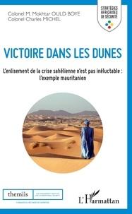 Mokhtar Ould Boye et Charles Michel - Victoire dans les dunes - L'enlisement de la crise sahélienne n'est pas inéluctable : l'exemple mauritanien.