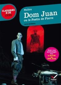 Molière - Dom Juan ou Le festin de Pierre - Suivi d'une anthologie sur le mythe de Don Juan.