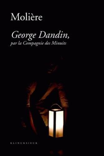 Molière et Patrick Dandrey - George Dandin, par la Compagnie des Minuits - Précédée de Le cauchemar de George Dandin et suivie de George Dandin, une pastorale burlesque ?.