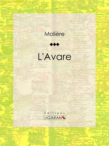 L'Avare - Molière, Ligaran, Louis Leloir, Georges Monval - Format ePub - 9782335001167 - 5,99 €