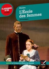 Molière - L'École des femmes - suivi de La Critique de L École des femmes et d un cahier « Mises en scène ».