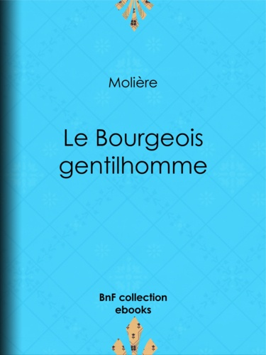 Le Bourgeois gentilhomme - 9782346041619 - 0,99 €