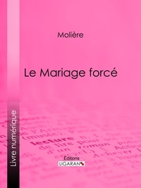 Molière et  Ligaran - Le Mariage forcé.