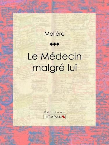 Le Médecin malgré lui - Molière Ligaran - Format ePub - 9782335004229 - 5,99 €