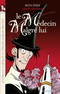 E book downloads gratuit Le Médecin malgré lui 9782749303727 par Molière, Virginie Cady, Laurent Percelay