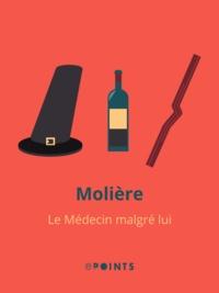 Le Médecin malgré lui - Molière - Format ePub - 9791029103827 - 0,99 €