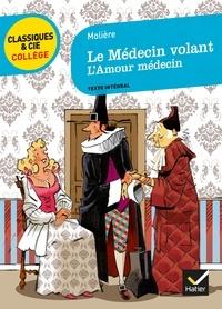 Molière et Laurence Mokrani - Le Médecin volant, suivi de L'Amour médecin.