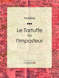 Le Tartuffe ou l'Imposteur - Molière, Ligaran - Format ePub - 9782335004328 - 5,99 €