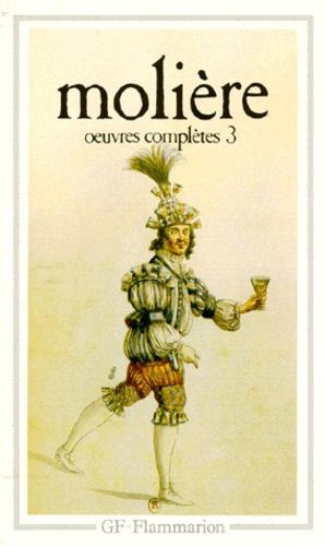 Molière - Oeuvres complètes - Tome 3, Le misanthrope ; Le médecin malgré lui ; Mélicerte ; Pastorale comique ; Le silicien ; Amphitryon ; George Dandin ; L'avare ; Monsieur de Pourceaugnac.